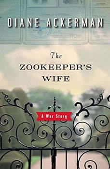 The Zookeepers Wife: A War Story, Diane Ackerman