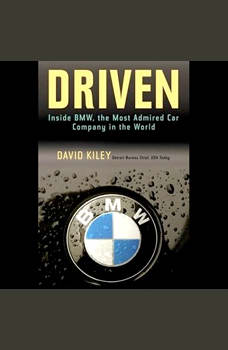 Driven: Inside BMW, the Most Admired Car Company in the World, David Kiley