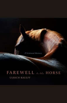 Farewell to the Horse: A Cultural History, Ulrich Raulff