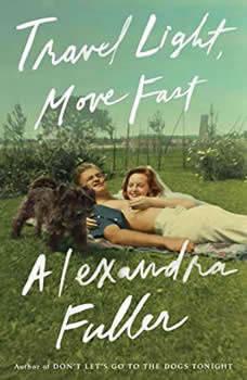 Travel Light, Move Fast, Alexandra Fuller
