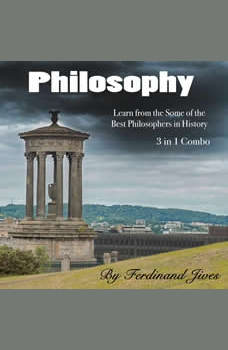 Philosophy: Learn from the Some of the Best Philosophers in History, Ferdinand Jives