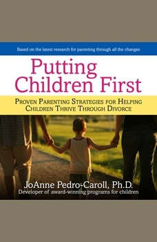 Putting Children First: Proven Parenting Strategies for Helping Children Thrive Through Divorce, JoAnne Pedro-Carroll
