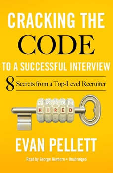 Cracking the Code to a Successful Interview: 15 Insider Secrets from a Top-Level Recruiter, Evan Pellett