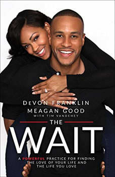 The Wait: A Powerful Practice for Finding the Love of Your Life and the Life You Love, DeVon Franklin