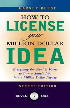 How to License Your Million Dollar Idea: Everything You Need to Know to Turn a Simple Idea Into a Million Dollar Payday, 2nd Edition, Harvey Reese