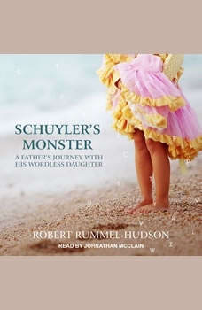 Schuyler's Monster: A Father's Journey with His Wordless Daughter, Robert Rummel-Hudson