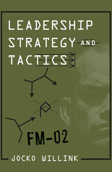 Leadership Strategy and Tactics: Field Manual, Jocko Willink