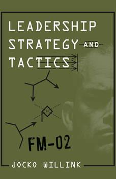 Leadership Strategy and Tactics: Field Manual, Jocko Willink