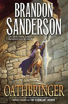 Oathbringer: Book Three of the Stormlight Archive Book Three of the Stormlight Archive, Brandon Sanderson