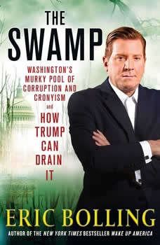 The Swamp: Washington's Murky Pool of Corruption and Cronyism and How Trump Can Drain It, Eric Bolling