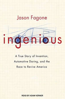 Ingenious: A True Story of Invention, Automotive Daring, and the Race to Revive America, Jason Fagone