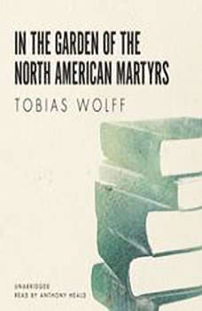 Download In The Garden Of The North American Martyrs By Tobias Wolff