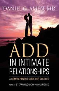 ADD in Intimate Relationships: A Comprehensive Guide for Couples, Daniel G. Amen MD