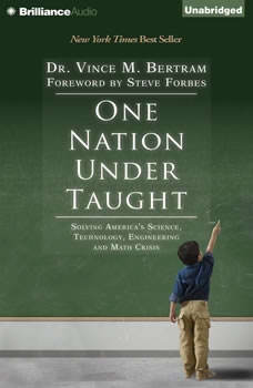 One Nation Under Taught: Solving America's Science, Technology, Engineering & Math Crisis, Dr. Vince M. Bertram