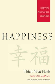Happiness: Essential Mindfulness Practices, Thich Nhat Hanh