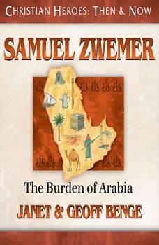 Samuel Zwemer: The Burden of Arabia, Janet Benge