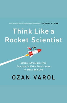 Think Like a Rocket Scientist: Simple Strategies You Can Use to Make Giant Leaps in Work and Life, Ozan Varol