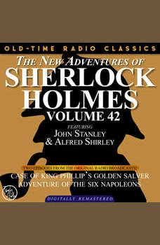 THE NEW ADVENTURES OF SHERLOCK HOLMES, VOLUME 42; EPISODE 1: THE CASE OF KING PHILLIP�S GOLDEN SALVER??EPISODE 2: THE ADVENTURE OF THE SIX NAPOLEONS, Dennis Green