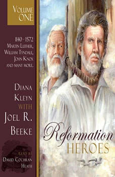 Reformation Heroes Volume One: 1140 - 1572 Martin Luther, William Tyndale, John Knox and many more, Diana Kleyn