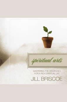 Spiritual Arts: Mastering the Disciplines for a Rich Spiritual Life, Jill Briscoe