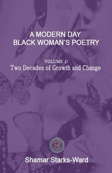 A Modern Day Black Woman's Poetry Volume 1: Two Decades of Growth and Change, Shamar Starks-Ward