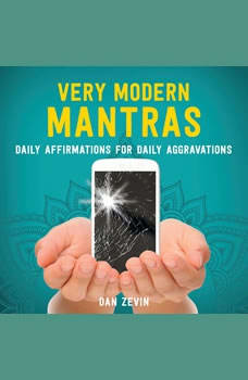 Very Modern Mantras: Daily Affirmations for Daily Aggravations, Dan Zevin