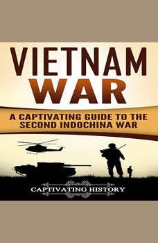 Vietnam War: A Captivating Guide to the Second Indochina War, Captivating History