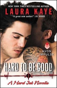 Hard to Be Good: A Hard Ink Novella A Hard Ink Novella, Laura Kaye