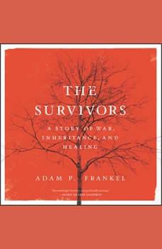 The Survivors: A Story of War, Inheritance, and Healing, Adam Frankel