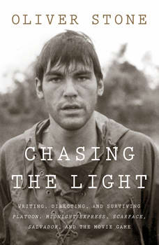 Chasing the Light: Writing, Directing, and Surviving Platoon, Midnight Express, Scarface, Salvador, and the Movie Game, Oliver Stone