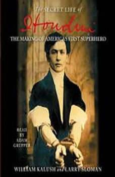The Secret Life of Houdini: The Making of America's First Superhero, William Kalush