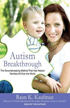 Autism Breakthrough: The Groundbreaking Method That Has Helped Families All over the World, Raun K. Kaufman