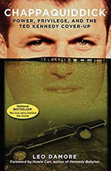 Chappaquiddick: Power, Privilege, and the Ted Kennedy Cover-Up Power, Privilege, and the Ted Kennedy Cover-Up, Leo Damore