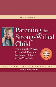 Parenting the Strong-Willed Child: The Clinically Proven Five-Week Program for Parents of Two- to Six-Year-Olds, Rex Forehand