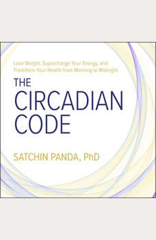 The Circadian Code: Lose Weight, Supercharge Your Energy, and Transform Your Health from Morning to Midnight, PhD Panda