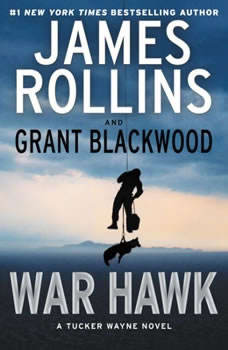 War Hawk: A Tucker Wayne Novel A Tucker Wayne Novel, James Rollins