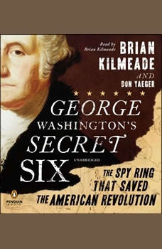 George Washington's Secret Six: The Spy Ring That Saved America, Brian Kilmeade