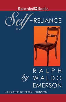 Self-Reliance: The Wisdom of Ralph Waldo Emerson as Inspiration for Daily Living The Wisdom of Ralph Waldo Emerson as Inspiration for Daily Living, Ralph Waldo Emerson