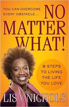 No Matter What!: 9 Steps to Living the Life You Love 9 Steps to Living the Life You Love, Lisa Nichols