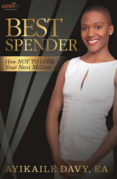 Best Spender: How NOT TO LOSE Your Next Million How NOT TO LOSE Your Next Million, Ayikaile Davy
