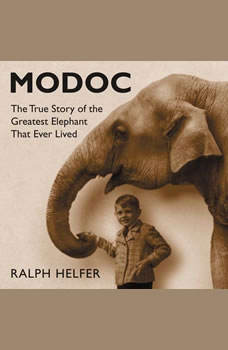 Modoc: The True Story of the Greatest Elephant That Ever Lived, Ralph Helfer