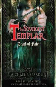 Trail of Fate: The Youngest Templar Trilogy, Book 2, Michael P. Spradlin