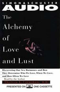 Alchemy of Love and Lust: Discover Our Sex Hormones & Determine Who We Love Discover Our Sex Hormones & Determine Who We Love, Theresa L. Crenshaw