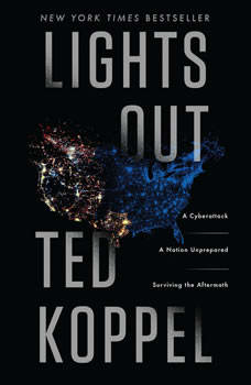 Lights Out: A Cyberattack, A Nation Unprepared, Surviving the Aftermath, Ted Koppel