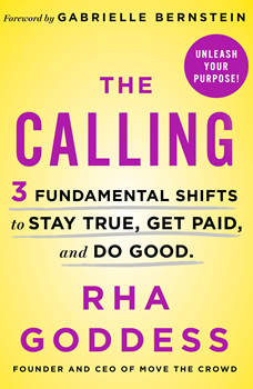 The Calling: 3 Fundamental Shifts to Stay True, Get Paid, and Do Good, Rha Goddess