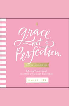 Grace, Not Perfection for Young Readers: Believing You're Enough in a World of Impossible Expectations, Emily Ley