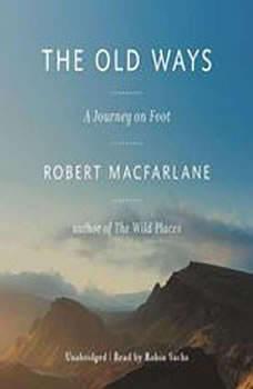 The Old Ways: A Journey on Foot, Robert Macfarlane