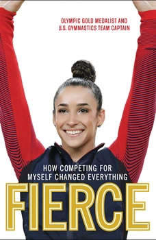 Fierce: How Competing for Myself Changed Everything, Aly Raisman