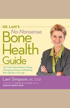 Dr. Lani's No-Nonsense Bone Health Guide: The Truth About Density Testing, Osteoporosis Drugs, and Building Bone Quality at Any Age, DC Simpson