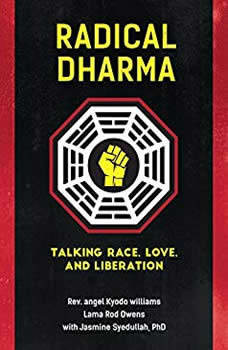Radical Dharma: Talking Race, Love, and Liberation, Rev. angel Kyodo williams